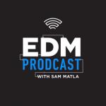 EDM Prodcast - with Sam Matla